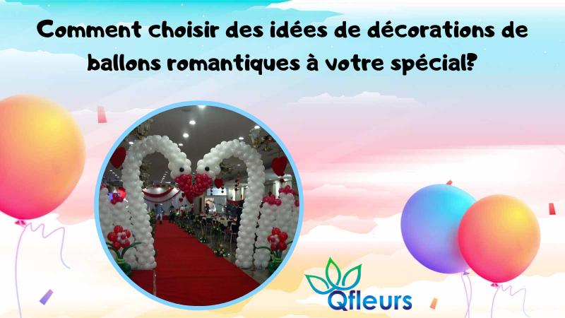 Comment choisir des idées de décorations de ballons romantiques à votre spécial?