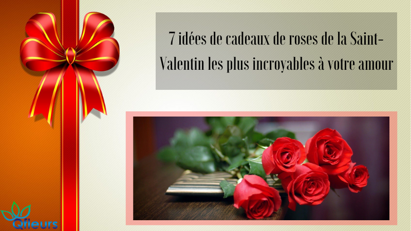 7 idées de cadeaux de roses de la Saint-Valentin les plus incroyables à votre amour