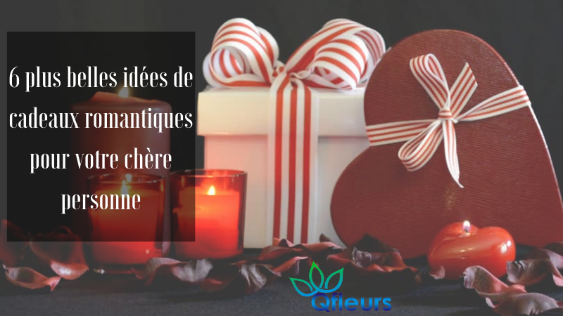 6 plus belles idées de cadeaux romantiques pour votre chère personne