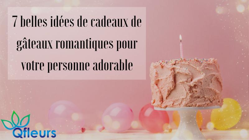 7 belles idées de cadeaux de gâteaux romantiques pour votre personne adorable
