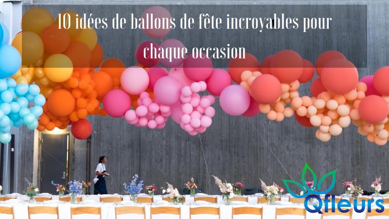 10 idées de ballons de fête incroyables pour chaque occasion