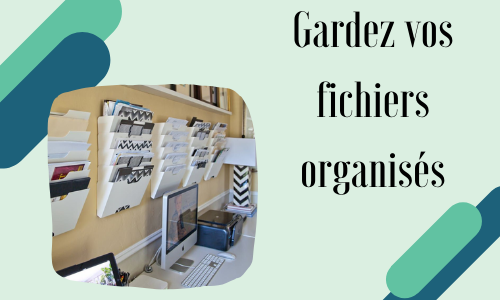 Gardez vos fichiers organisés