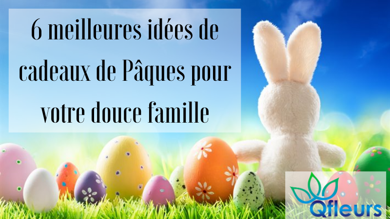 6 meilleures idées de cadeaux de Pâques pour votre douce famille