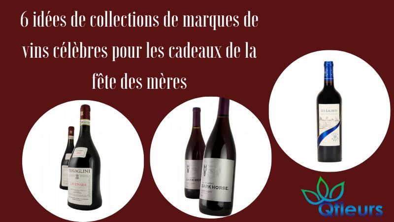 6 idées de collections de marques de vins célèbres pour les cadeaux de la fête des mères