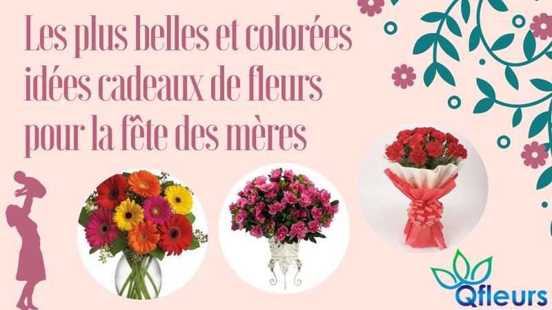 Les plus belles et colorées idées cadeaux de fleurs pour la fête des mères