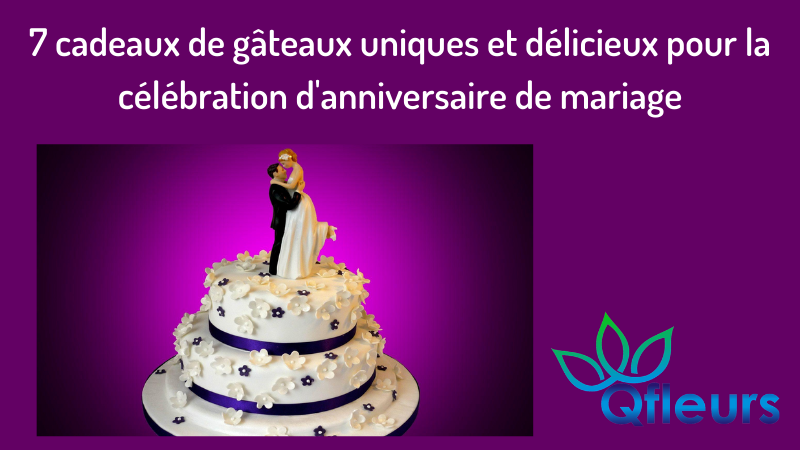 7 cadeaux de gâteaux uniques et délicieux pour la célébration d'anniversaire de mariage