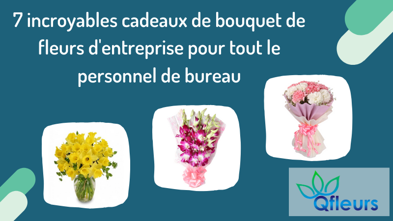 7 incroyables cadeaux de bouquet de fleurs d'entreprise pour tout le personnel de bureau