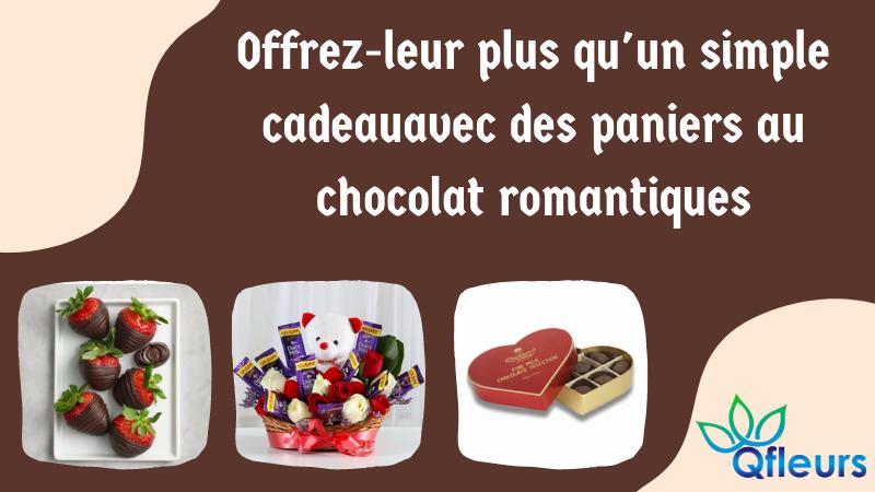 Offrez-leur plus qu'un simple cadeau avec des paniers au chocolat romantiques