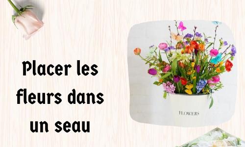 Placer les fleurs dans un seau