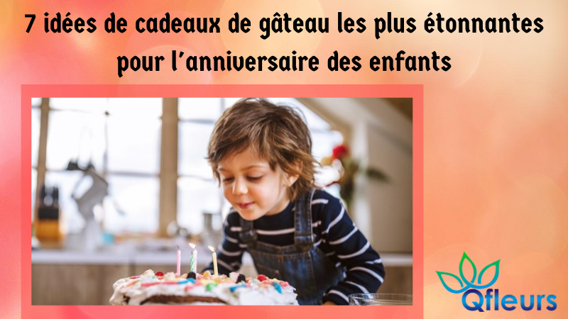 7 idées de cadeaux de gâteau les plus étonnantes pour l'anniversaire des enfants