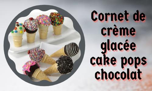 Cornet de crème glacée cake pops chocolat