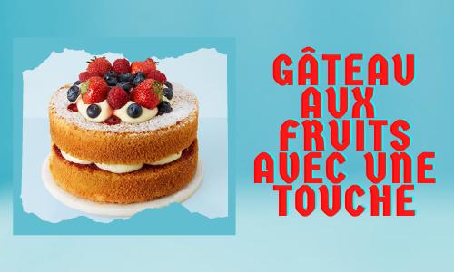 Gâteau aux fruits avec une touche