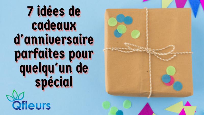 7 idées de cadeaux d'anniversaire parfaites pour quelqu'un de spécial