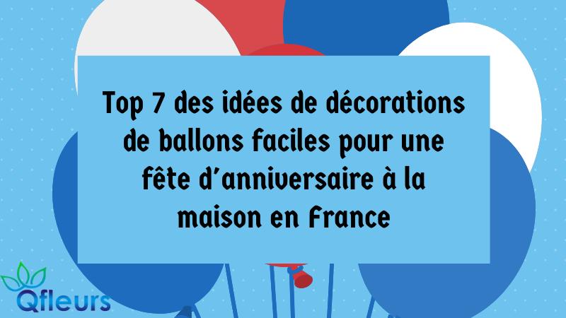 Top 7 des idées de décorations de ballons faciles pour une fête d'anniversaire à la maison en France