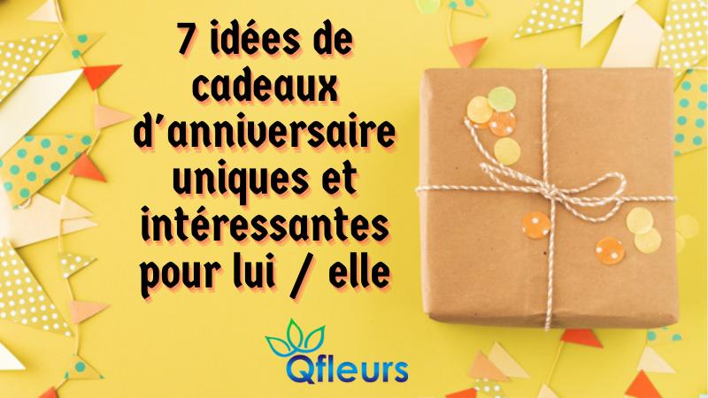 7 idées de cadeaux d'anniversaire uniques et intéressantes pour lui / elle