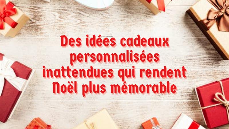 Des idées cadeaux personnalisées inattendues qui rendent Noël plus mémorable