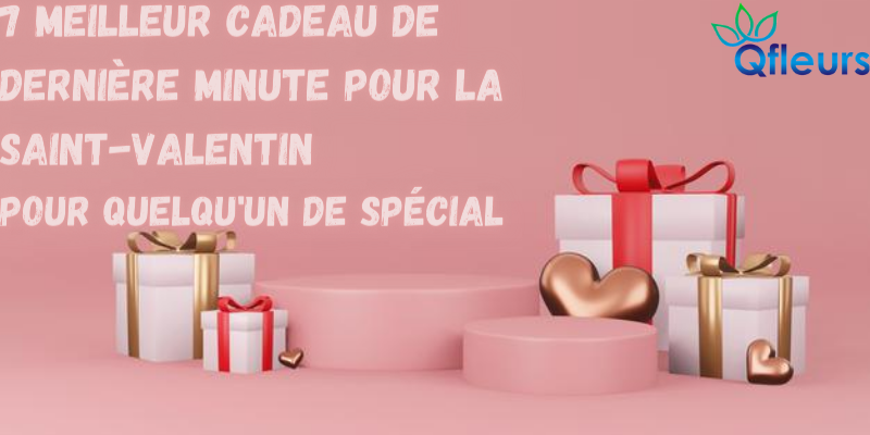 7 Meilleur cadeau de dernière minute pour la Saint-Valentin pour quelqu'un de spécial
