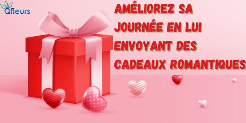 Améliorez sa journée en lui envoyant des cadeaux romantiques