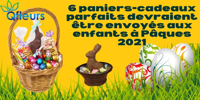 6 paniers-cadeaux parfaits devraient être envoyés aux enfants à Pâques 2021