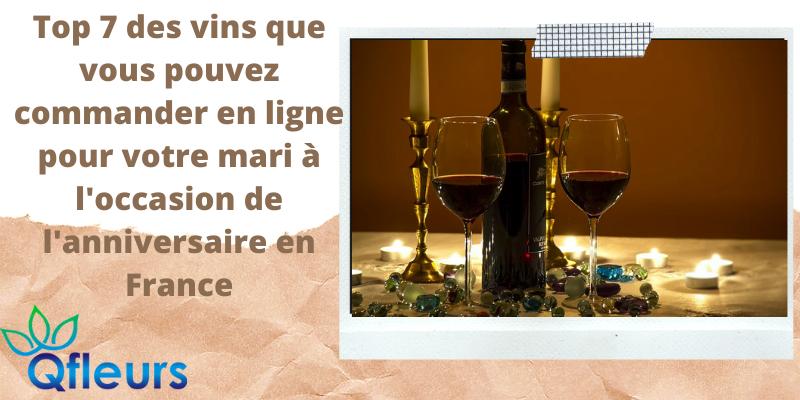 Top 7 des vins que vous pouvez commander en ligne pour votre mari à l'occasion de l'anniversaire en France