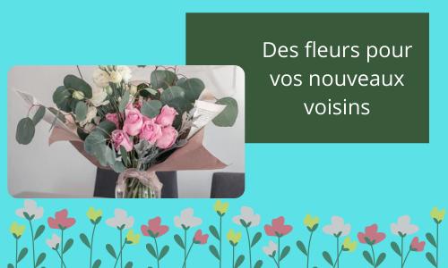 Des fleurs pour vos nouveaux voisins