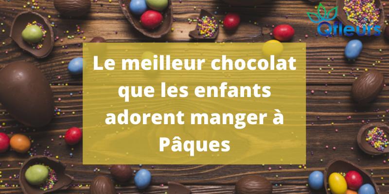 Le meilleur chocolat que les enfants adorent manger à Pâques