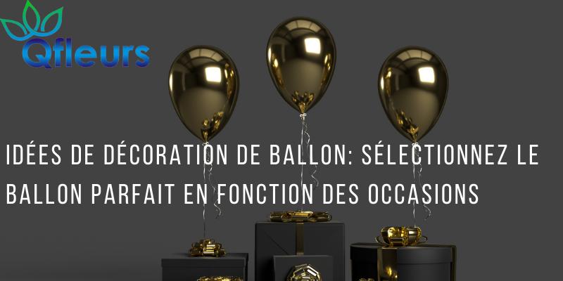 Idées de décoration de ballon: sélectionnez le ballon parfait en fonction des occasions