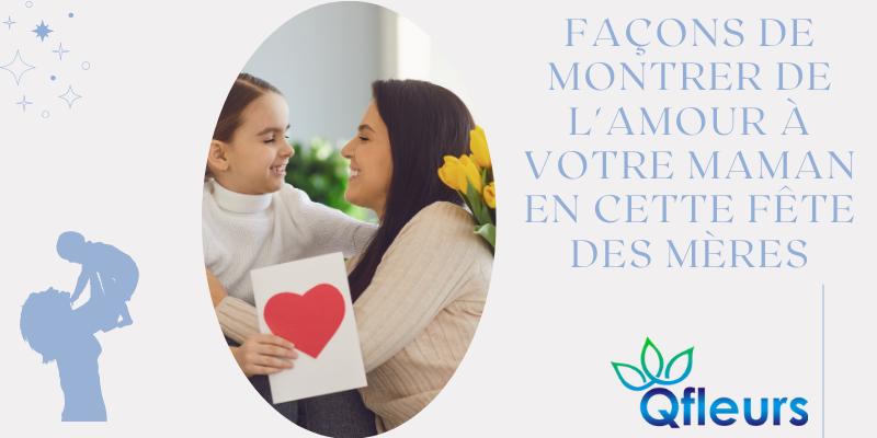 Façons de montrer de l'amour à votre maman en cette fête des mères