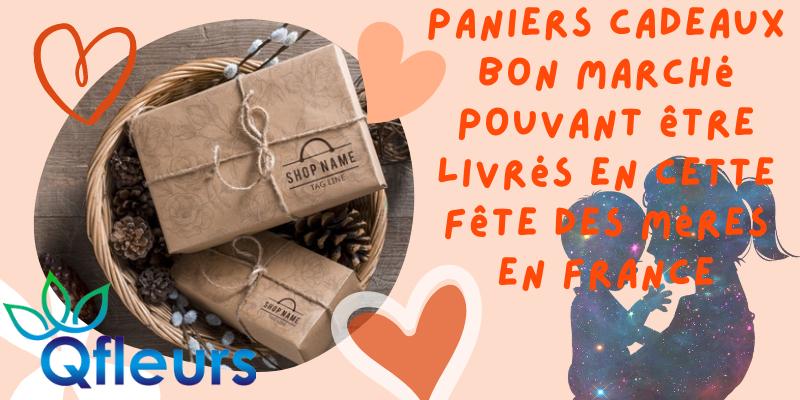Paniers cadeaux bon marché pouvant être livrés en cette fête des mères en France