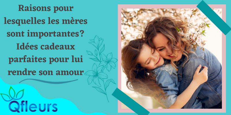 Raisons pour lesquelles les mères sont importantes? Idées cadeaux parfaites pour lui rendre son amour