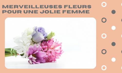 Merveilleuses fleurs pour une jolie femme