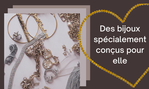 Des bijoux spécialement conçus pour elle