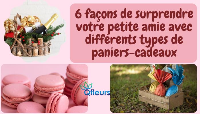 6 façons de surprendre votre petite amie avec différents types de paniers-cadeaux