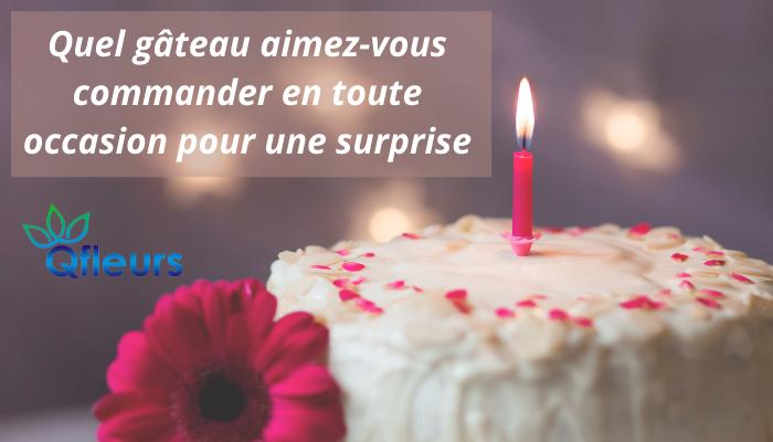Quel gâteau aimez-vous commander en toute occasion pour une surprise