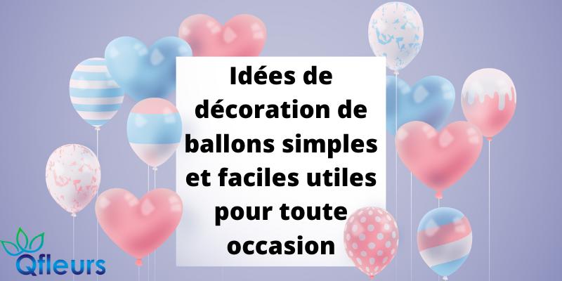 Idées de décoration de ballons simples et faciles utiles pour toute occasion