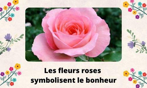 Les fleurs roses symbolisent le bonheur